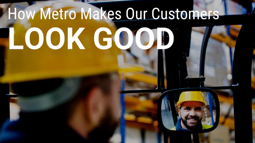 How Metro Makes Customers Look Good
